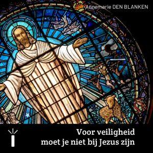 Voor veiligheid en comfort moet je niet bij Jezus zijn 1
