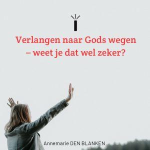 Verlangen naar Gods wegen – weet je dat wel zeker? 1